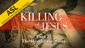 The Killing of Jesus: Part 2 - The Rest of the Story (in ASL)