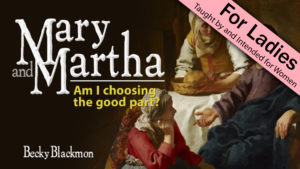 2. Mary and Martha: Am I Choosing The Good Part?
