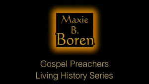 Maxie B. Boren | Gospel Preachers Living History Series