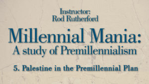 5. Palestine in the Premillennial Plan | Millennial Mania
