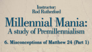 6. Misconceptions of Matthew 24 (Part 1) | Millennial Mania
