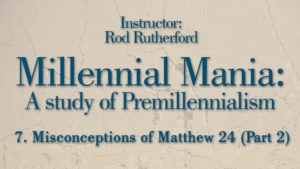 7. Misconceptions of Matthew 24 (Part 2) | Millennial Mania
