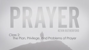 2. The Plan, Privilege, and Problems of Prayer