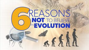 6 Reasons NOT to Believe in Evolution | Proof for God