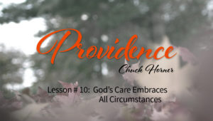 Providence: 10. God's Care Embraces All Circumstances