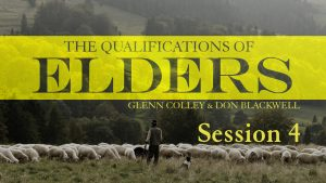 Qualifications of Elders: Session 4