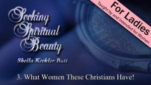 3. What Women These Christians Have! | Seeking Spiritual Beauty