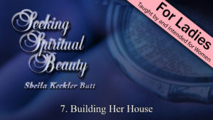 7. Building Her House | Seeking Spiritual Beauty