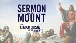 Lesson 11: Kingdom Citizens and Their Motives | Sermon on the Mount