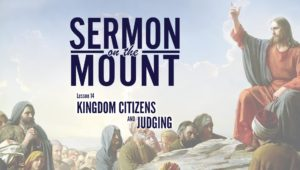 Lesson 14:Kingdom Citizens and Judging | Sermon on the Mount