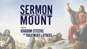 Lesson 15: Kingdom Citizens and Treatment of Others | Sermon on the Mount