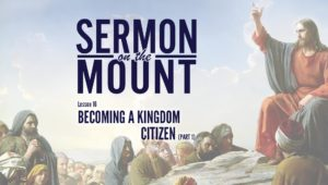 Lesson 16: Becoming A Kingdom Citizen (Part 1) | Sermon on the Mount