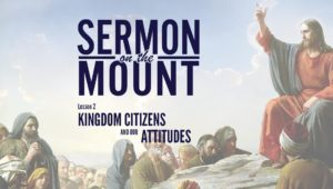 Lesson 2: Kingdom Citizens and Our Attitudes | Sermon on the Mount