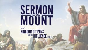 Lesson 3: Kingdom Citizens and Our Influence (Part 1) | Sermon on the Mount