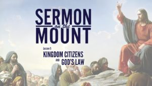 Lesson 5: Kingdom Citizens and God's Law | Sermon on the Mount