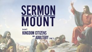 Lesson 8:Kingdom Citizens and Adultery (Part 2) | Sermon on the Mount