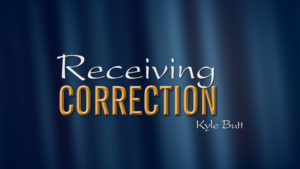 Receiving Correction | Sermons by Kyle Butt