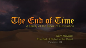 The End of Time: 20. The Fall of Babylon the Great