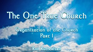 12. Organization of the Church (Part 1) | The One True Church
