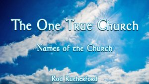 16. Names of the Church | The One True Church