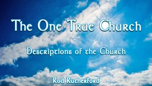 3. Descriptions of the Church | The One True Church
