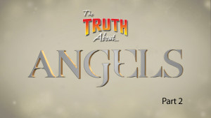 The Truth About Angels (Part 2)