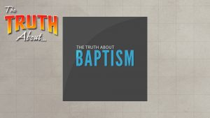 The Truth About Baptism | God's Plan for Saving Man