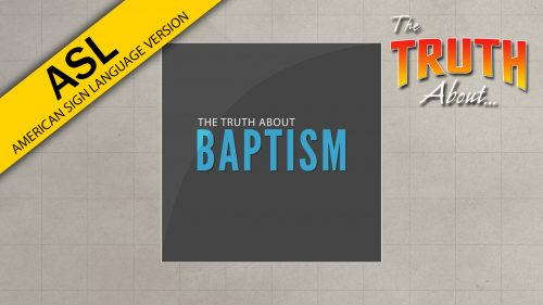 The-Truth-About-Baptism-ASL.jpg