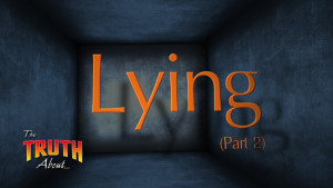 The Truth About Lying (Part 2)