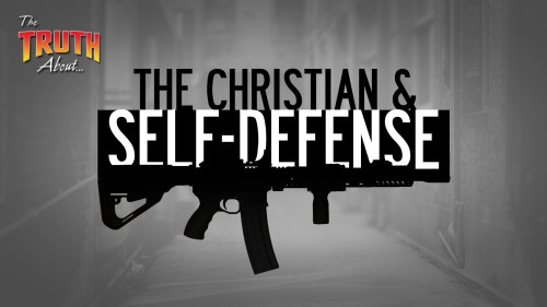 The Truth About The Christian and Self Defense