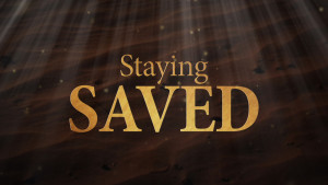 The Truth About Staying Saved
