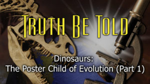 2. Dinosaurs: The Poster Children of Evolution (Part 1)  | Truth Be Told