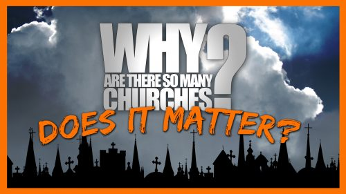 Does It Matter: Why Are There So Many Churches