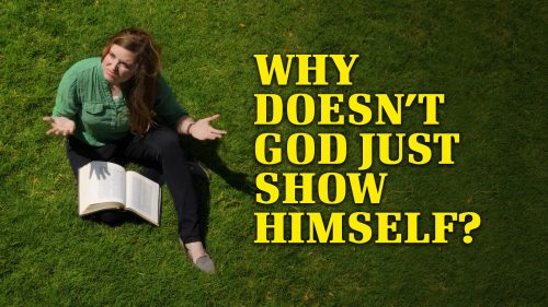 Why Doesn't God Show Himself?