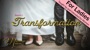 Woman to Woman: Marriage Matters | 1. Transformation