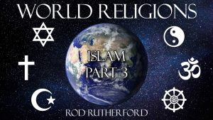 4. Islam (Part 3) | World Religions